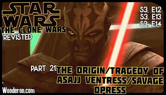 Star Wars: The Clone Wars Revisited: Part 21: The Origin/Tragedy of Asajj Ventress/Savage Opress
