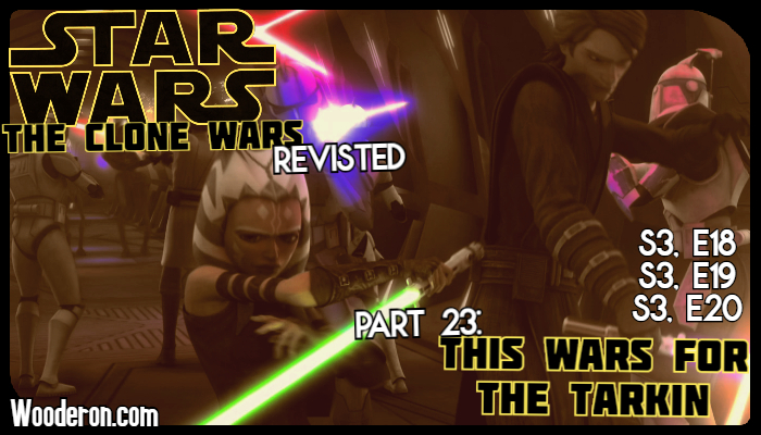 Star Wars: The Clone Wars Revisited – Part 23: This wars for the Tarkin