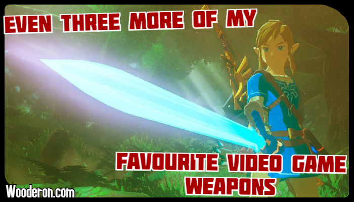 Even Three more of my Favourite Video Game Weapons