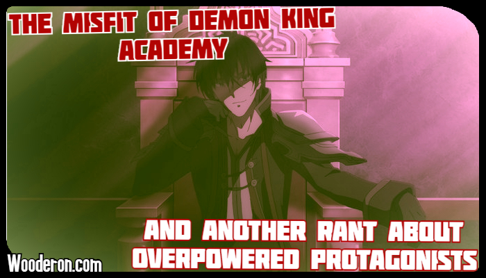 The Misfit of Demon King Academy and another rant about overpowered protagonists
