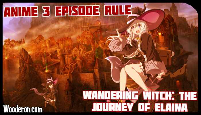 3 Episode Rule – Wandering Witch: The Journey of Elaina