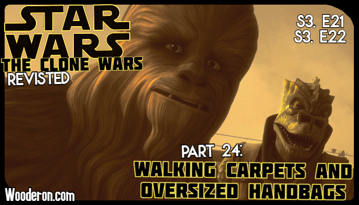 Star Wars: The Clone Wars Revisited – Part 24: Walking carpets and oversized handbags