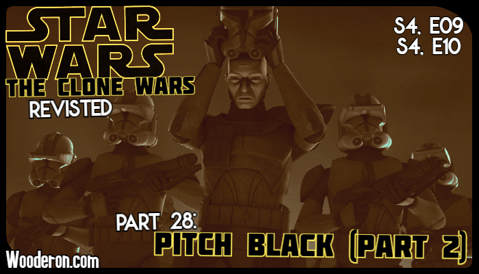 Star Wars: The Clone Wars Revisited – Part 28: Pitch Black (Part2)