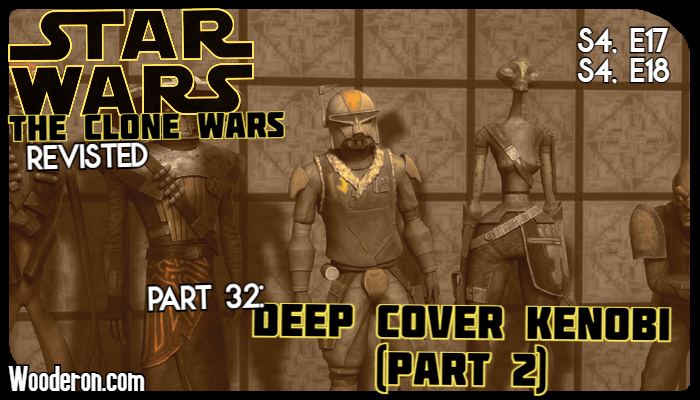 Star Wars: The Clone Wars Revisited – Part 32: Deep Cover Kenobi (Part 2)
