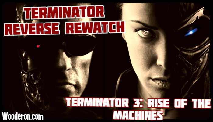 Terminator Reverse Rewatch – Terminator 3: Rise of the Machines