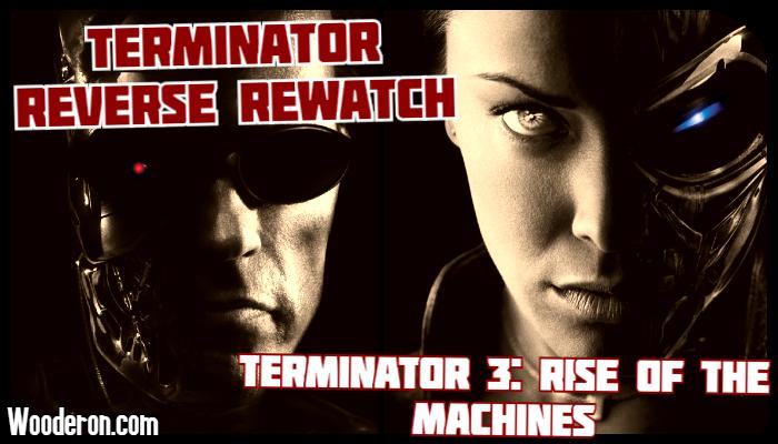 Terminator Reverse Rewatch – Terminator 3: Rise of theMachines