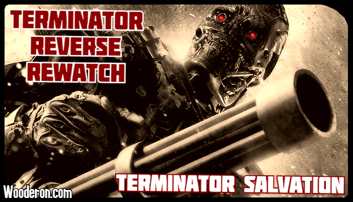 Terminator Reverse Rewatch: Terminator Salvation