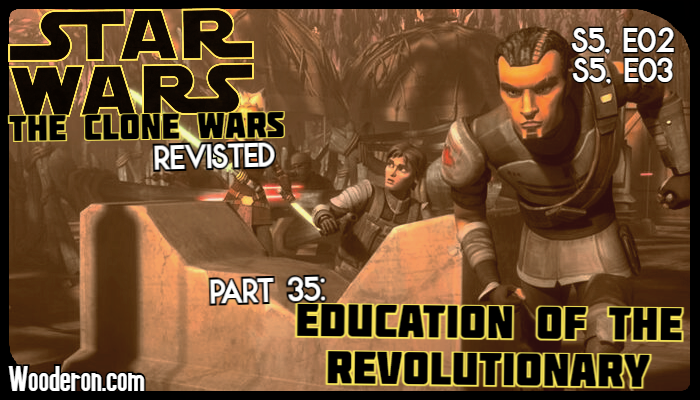 Star Wars: The Clone Wars Revisited – Part 35: Education of the Revolutionary