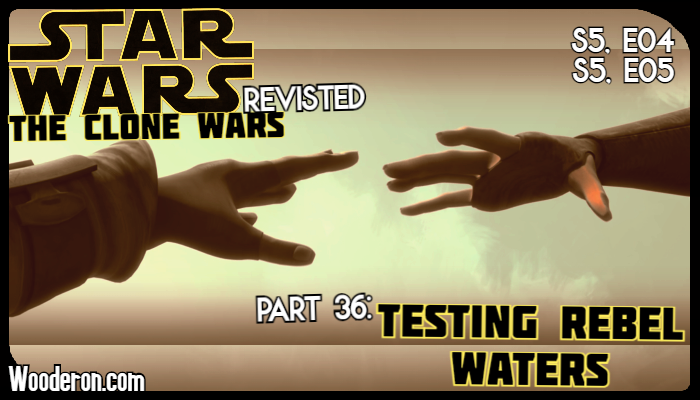 Star Wars: The Clone Wars Revisited – Part 36: Testing Rebel Waters