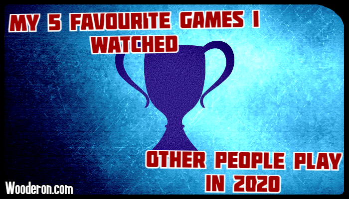 My 5 favourite games I watched other people play in2020
