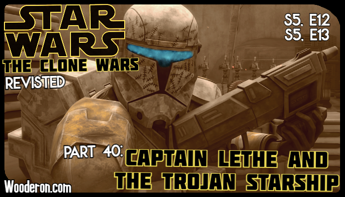 Star Wars: The Clone Wars Revisited – Part 40: Captain Lethe and the Trojan Starship