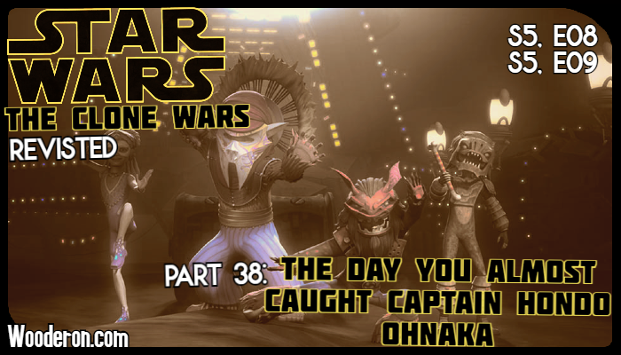 Star Wars: The Clone Wars Revisited – Part 38: The day you almost caught Captain Hondo Ohnaka