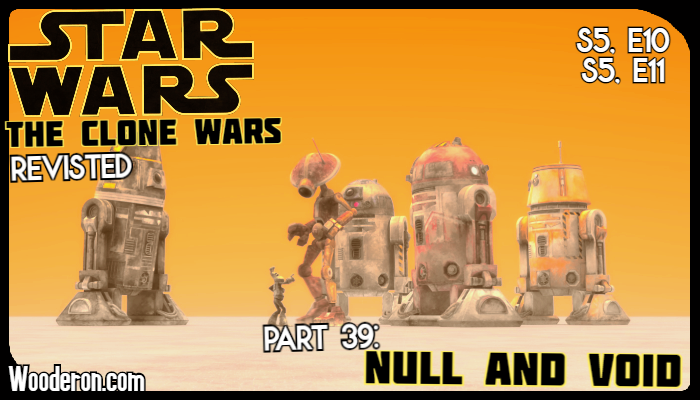 Star Wars: The Clone Wars Revisited – Part 39: Null and Void
