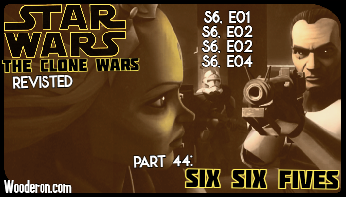 Star Wars: The Clone Wars Revisited – Part 44: Six Six Fives