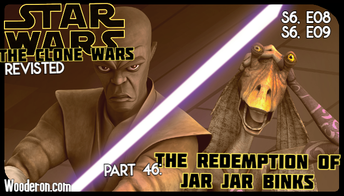 Star Wars: The Clone Wars Revisited – Part 46: The Redemption of Jar Jar Binks