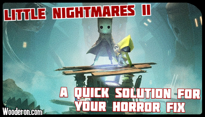 Little Nightmares II – A quick solution for your horror fix