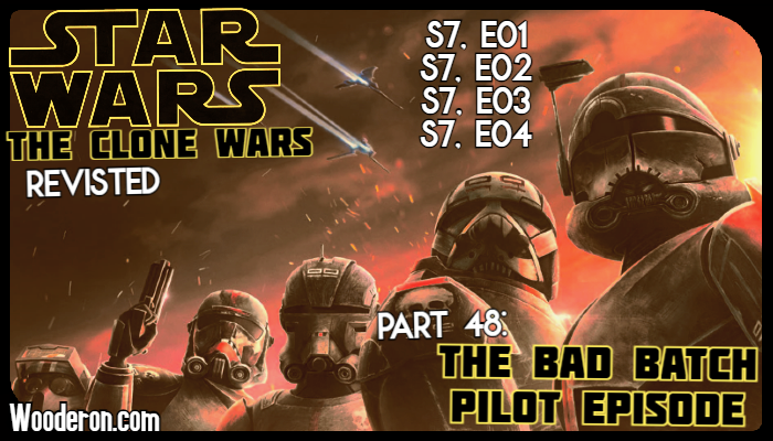 Star Wars: The Clone Wars Revisited – Part 48: The Bad Batch Pilot Episode