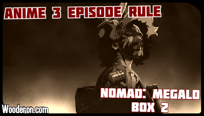 3 Episode Rule – Nomad: Megalo Box 2