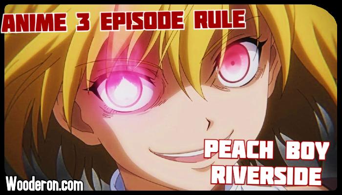 3 Episode Rule – Peach BoyRiverside
