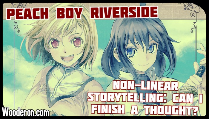Peach Boy Riverside – Non-linear storytelling: Can I finish athought?