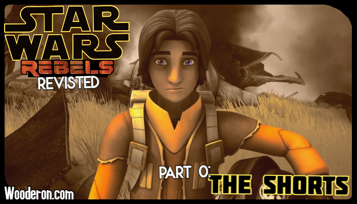 Star Wars: Rebels Revisited – Part 0: TheShorts