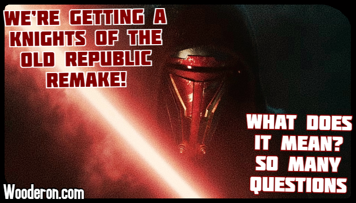 We're getting a Knights of the Old Republic Remake! What does it mean? So manyquestions
