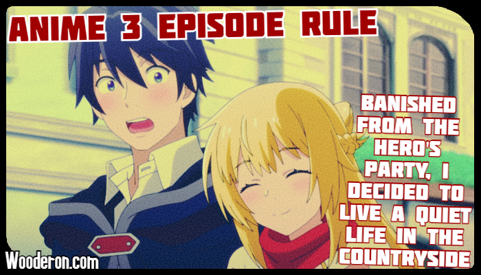 3 Episode Rule – Banished from the Hero's Party, I Decided to Live a Quiet Life in theCountryside