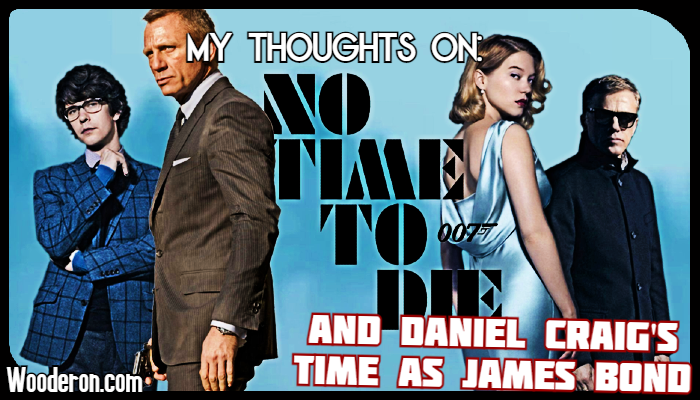 My Thoughts on: No Time to Die and Daniel Craig's time as JamesBond