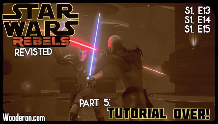 Star Wars: Rebels Revisited – Part 5: TutorialOver!